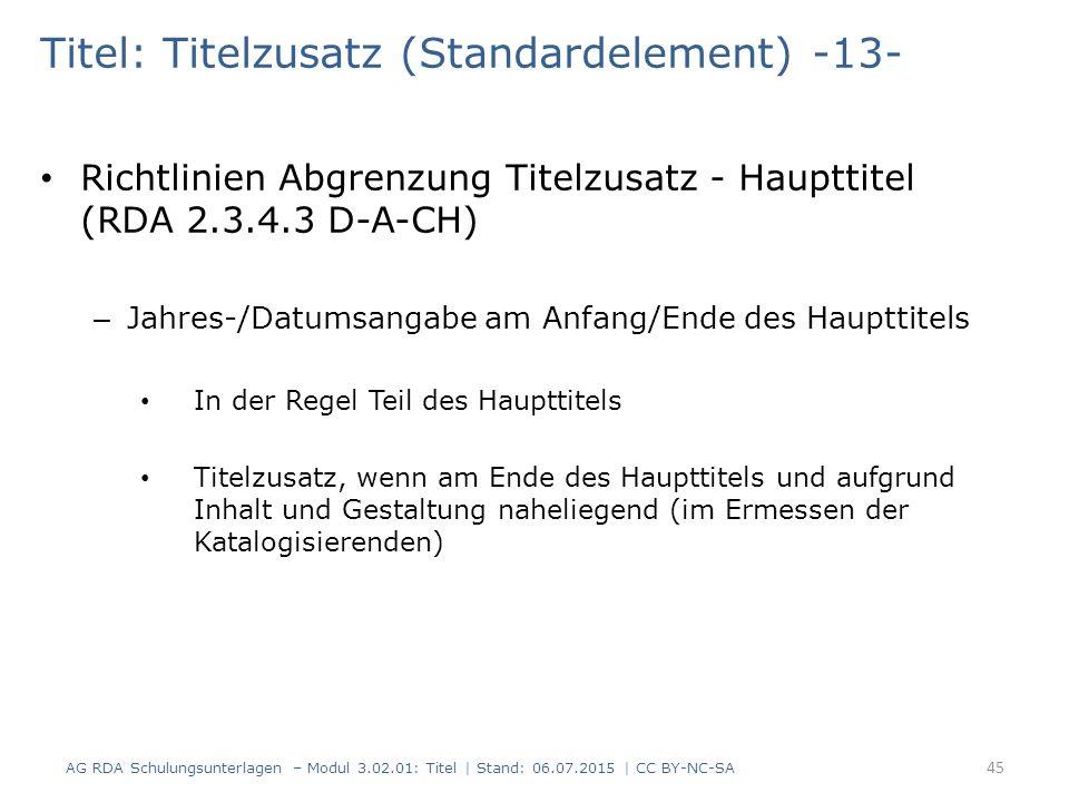 Titel: Titelzusatz (Standardelement) -13- Richtlinien Abgrenzung Titelzusatz - Haupttitel (RDA 2.3.4.3 D-A-CH) – Jahres-/Datumsangabe am Anfang/Ende d