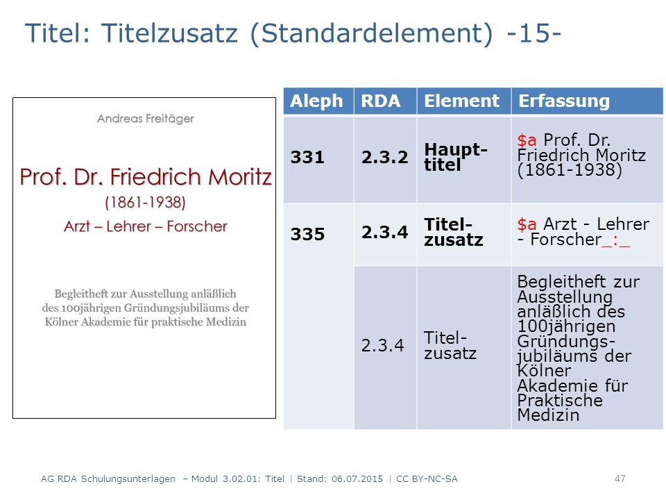 Titel: Titelzusatz (Standardelement) -15- AlephRDAElementErfassung 3312.3.2 Haupt- titel 335 2.3.4 Titel- zusatz 2.3.4 Titel- zusatz 47 AG RDA Schulun