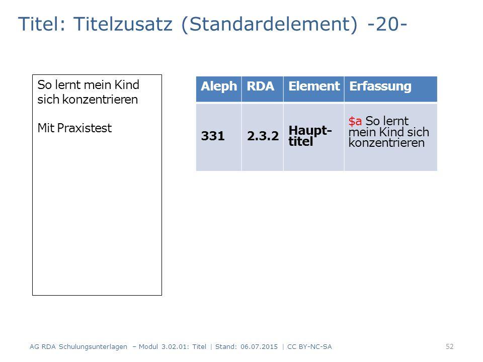 Titel: Titelzusatz (Standardelement) -20- AlephRDAElementErfassung 3312.3.2 Haupt- titel 3352.3.4 Titel- zusatz So lernt mein Kind sich konzentrieren
