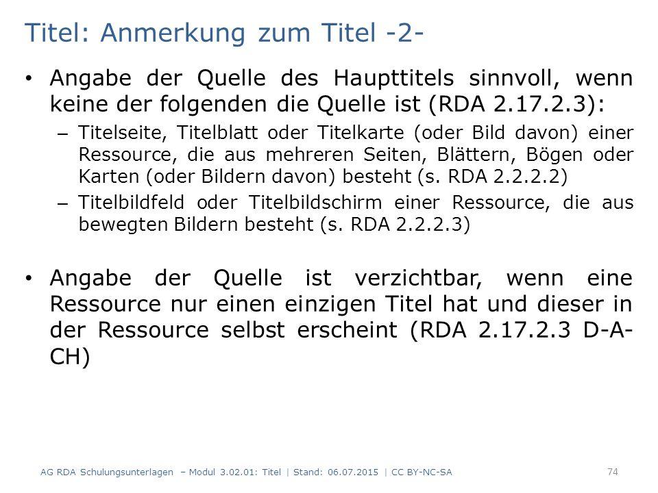 Titel: Anmerkung zum Titel -2- Angabe der Quelle des Haupttitels sinnvoll, wenn keine der folgenden die Quelle ist (RDA 2.17.2.3): – Titelseite, Titel