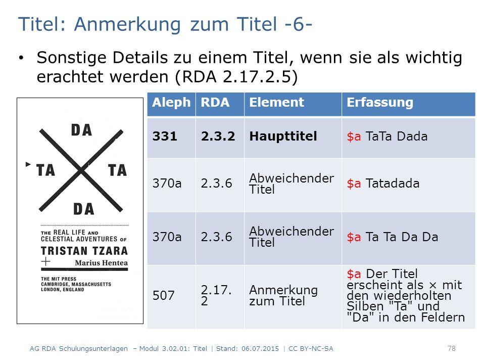 Titel: Anmerkung zum Titel -6- Sonstige Details zu einem Titel, wenn sie als wichtig erachtet werden (RDA 2.17.2.5) 78 AG RDA Schulungsunterlagen – Mo