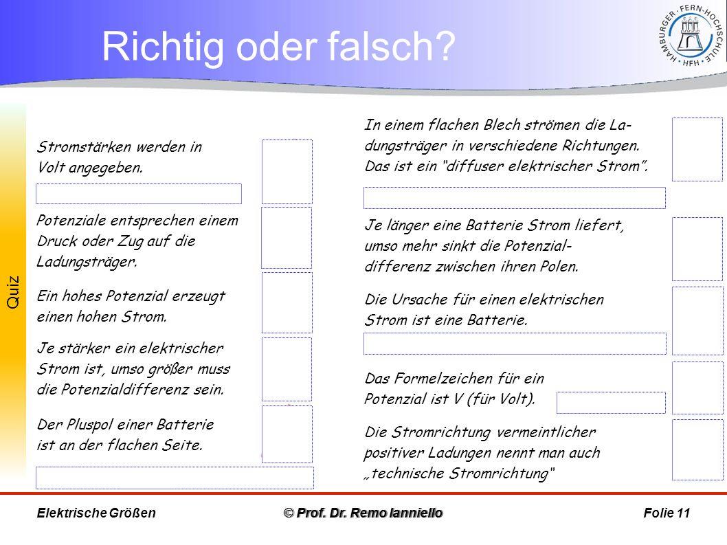 Quiz Richtig oder falsch? © Prof. Dr. Remo IannielloFolie 11 Nein, sondern an der Knopf-Seite. Nein, φ. Nein, sondern in Ampere. Nein, das ist gar kei