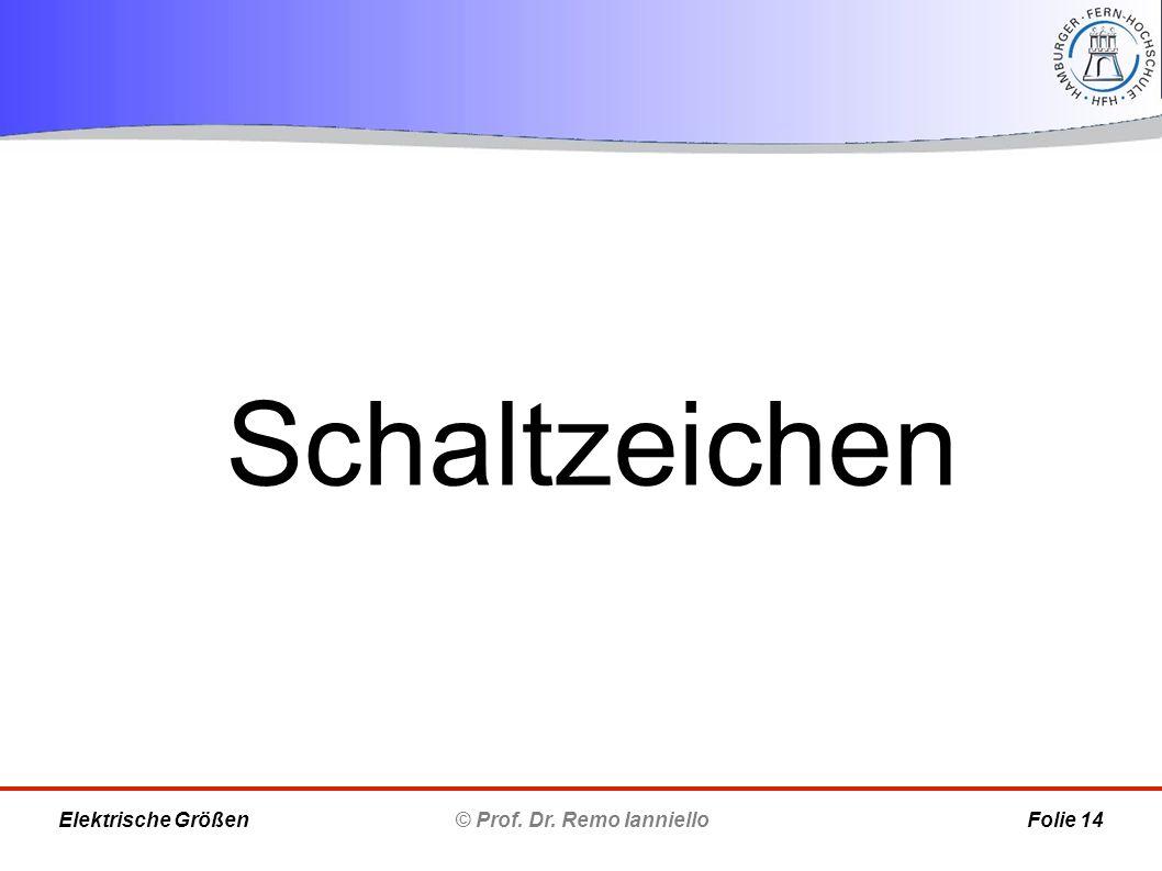 Schaltzeichen © Prof. Dr. Remo IannielloFolie 14Elektrische Größen