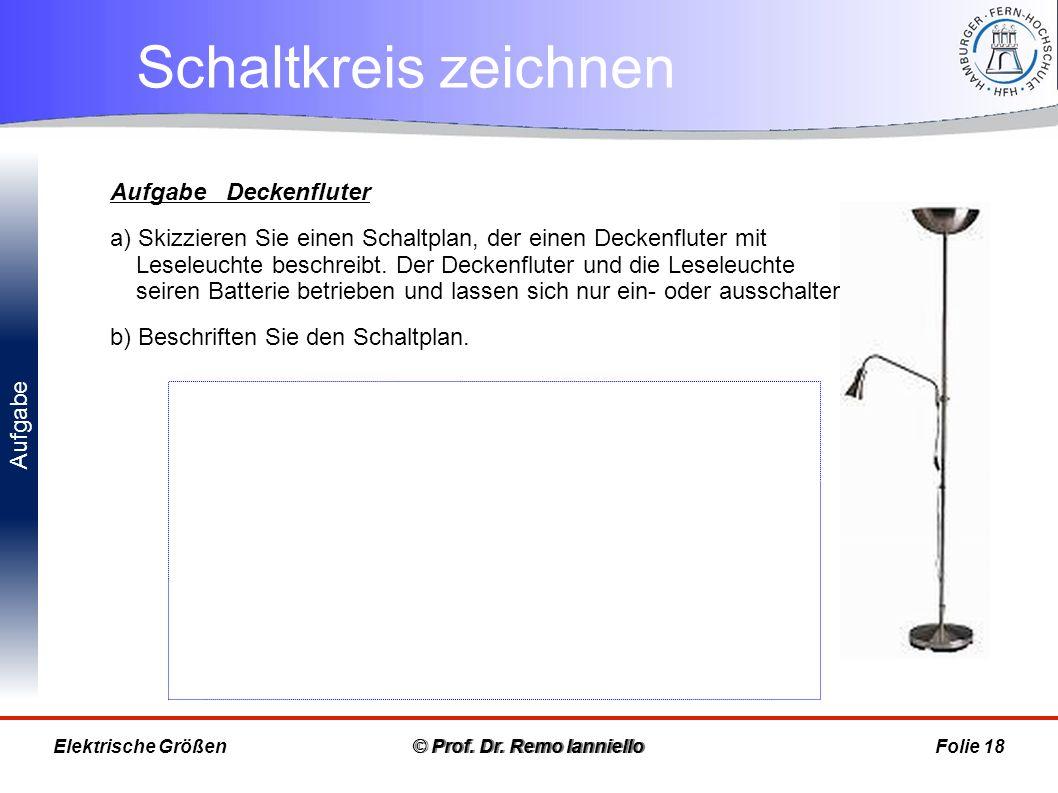 Aufgabe Schaltkreis zeichnen © Prof. Dr. Remo IannielloFolie 18 Aufgabe Deckenfluter a) Skizzieren Sie einen Schaltplan, der einen Deckenfluter mit Le