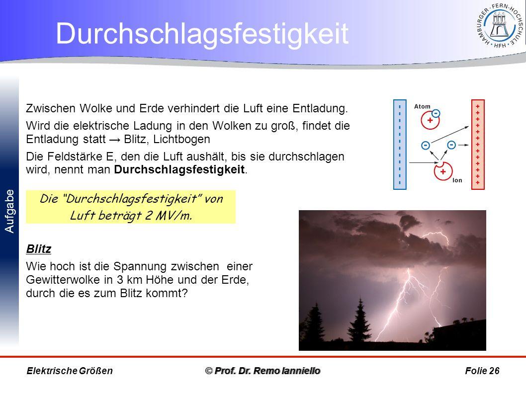Aufgabe Durchschlagsfestigkeit © Prof. Dr. Remo IannielloFolie 26 Blitz Wie hoch ist die Spannung zwischen einer Gewitterwolke in 3 km Höhe und der Er