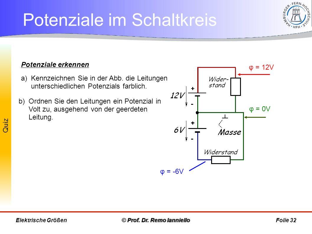 Quiz Potenziale im Schaltkreis © Prof. Dr. Remo IannielloFolie 32 Potenziale erkennen a)Kennzeichnen Sie in der Abb. die Leitungen unterschiedlichen P