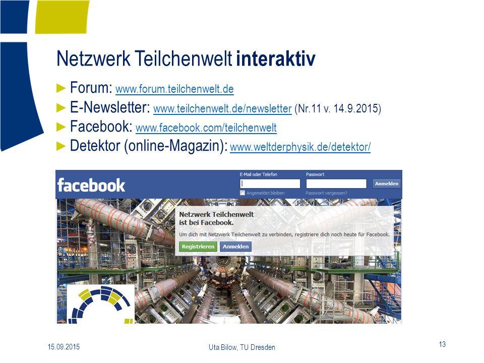 Netzwerk Teilchenwelt interaktiv ► Forum: www.forum.teilchenwelt.de www.forum.teilchenwelt.de ► E-Newsletter: www.teilchenwelt.de/newsletter (Nr.11 v.