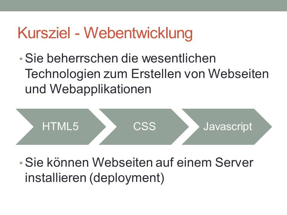 Kursziel - Webentwicklung HTML5CSSJavascript Sie beherrschen die wesentlichen Technologien zum Erstellen von Webseiten und Webapplikationen Sie können Webseiten auf einem Server installieren (deployment)