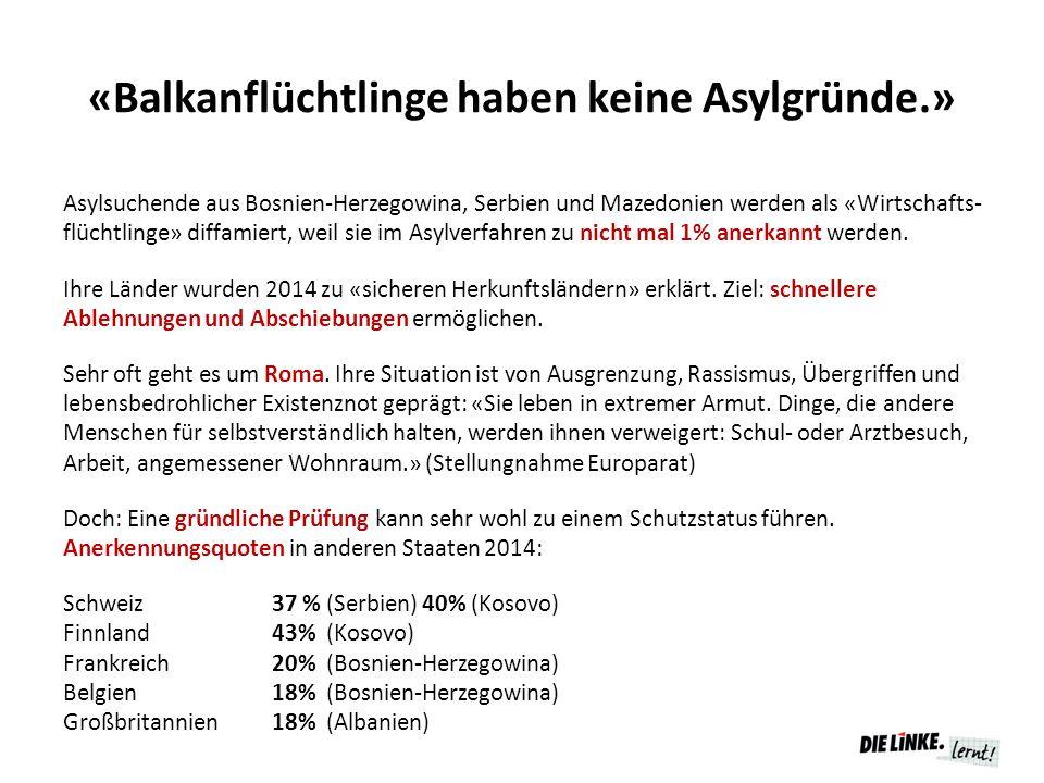 «Balkanflüchtlinge haben keine Asylgründe.» Asylsuchende aus Bosnien-Herzegowina, Serbien und Mazedonien werden als «Wirtschafts- flüchtlinge» diffamiert, weil sie im Asylverfahren zu nicht mal 1% anerkannt werden.