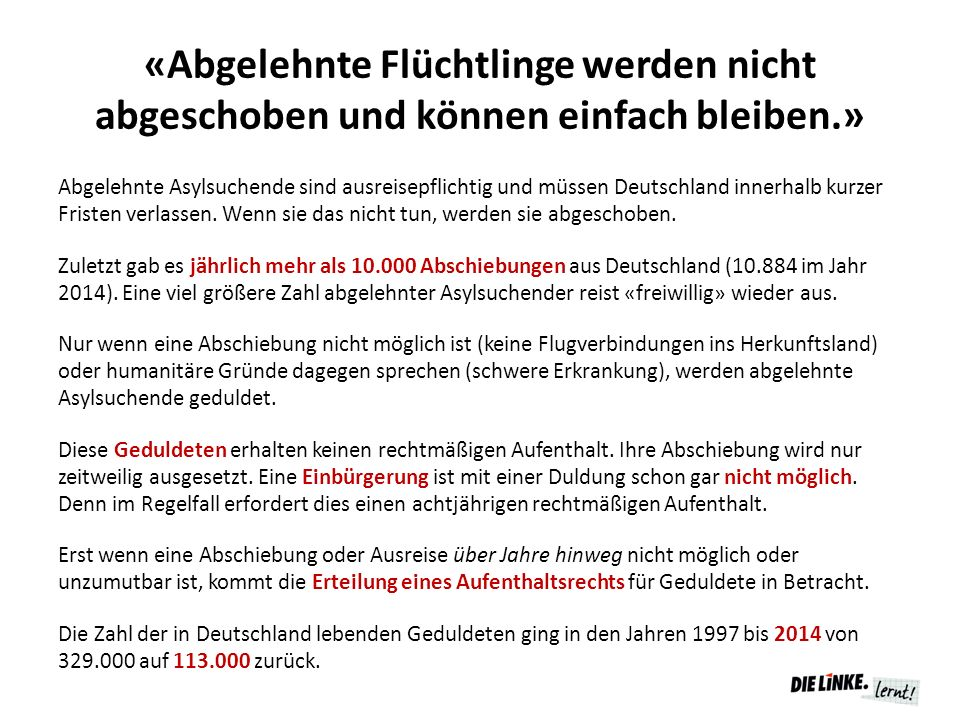 «Abgelehnte Flüchtlinge werden nicht abgeschoben und können einfach bleiben.» Abgelehnte Asylsuchende sind ausreisepflichtig und müssen Deutschland in