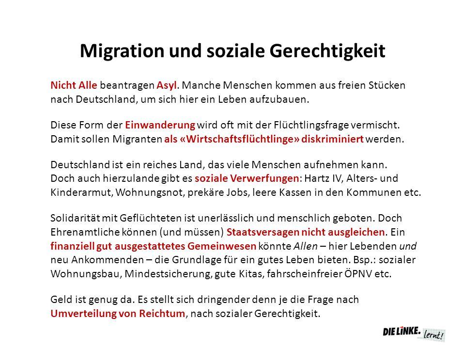 Migration und soziale Gerechtigkeit Nicht Alle beantragen Asyl. Manche Menschen kommen aus freien Stücken nach Deutschland, um sich hier ein Leben auf