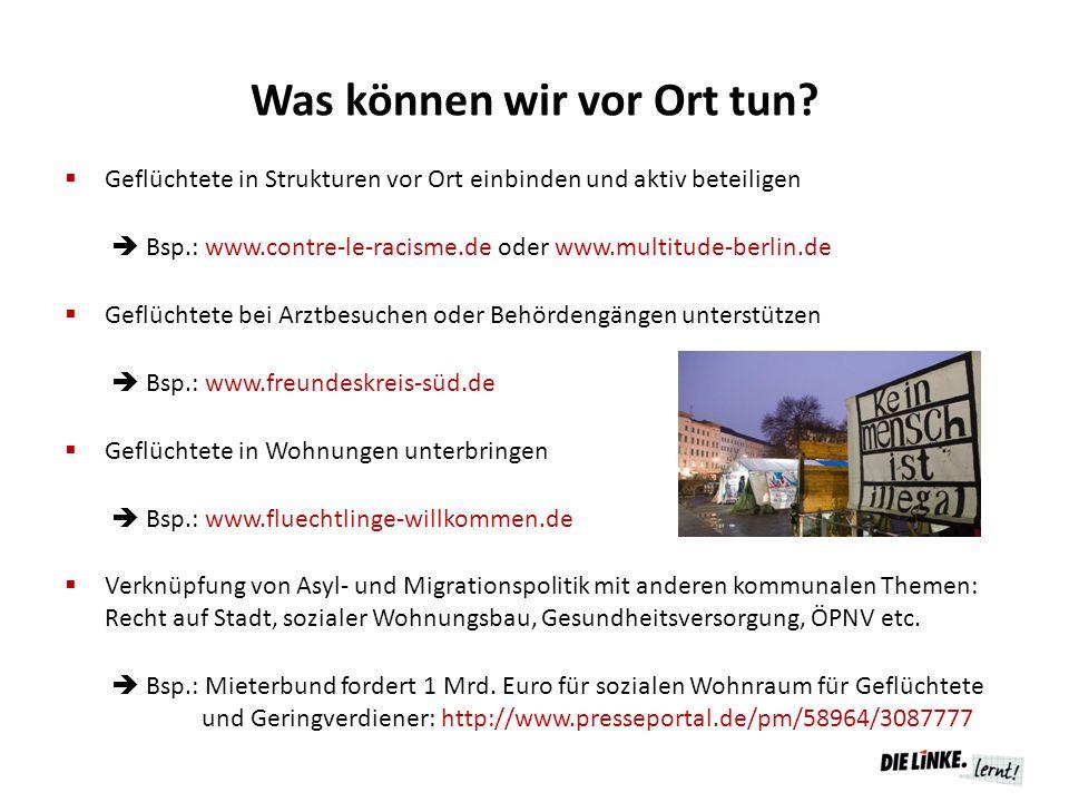 Was können wir vor Ort tun?  Geflüchtete in Strukturen vor Ort einbinden und aktiv beteiligen  Bsp.: www.contre-le-racisme.de oder www.multitude-ber