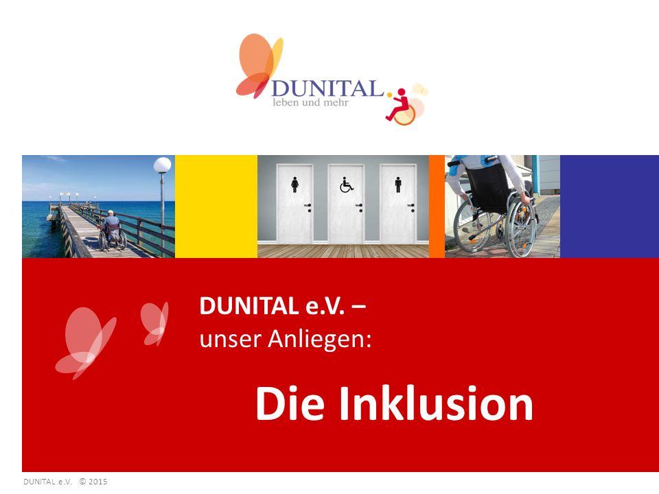 DUNITAL e.V. – unser Anliegen: Die Inklusion DUNITAL e.V. © 2015