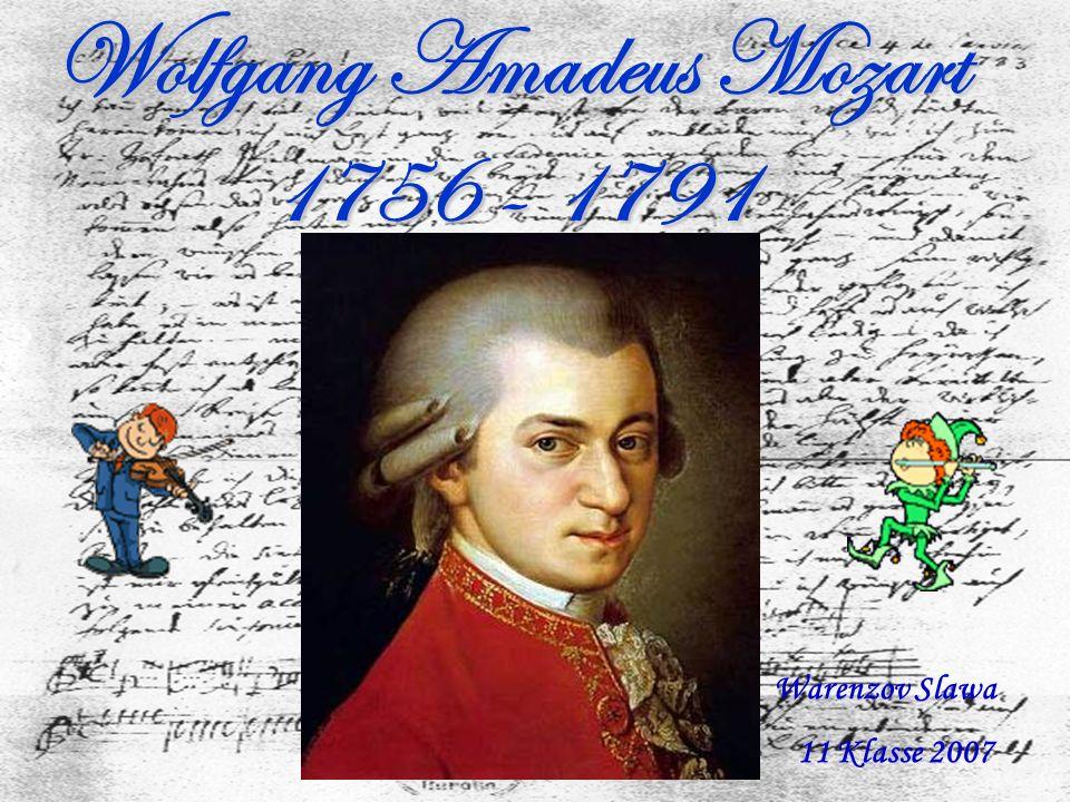 Wolfgang Amadeus Mozart 1756 - 1791 Warenzov Slawa 11 Klasse 2007