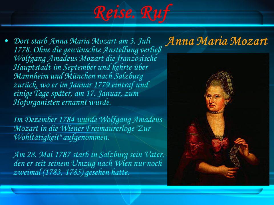 Reise. Ruf Dort starb Anna Maria Mozart am 3. Juli 1778. Ohne die gewünschte Anstellung verließ Wolfgang Amadeus Mozart die französische Hauptstadt im