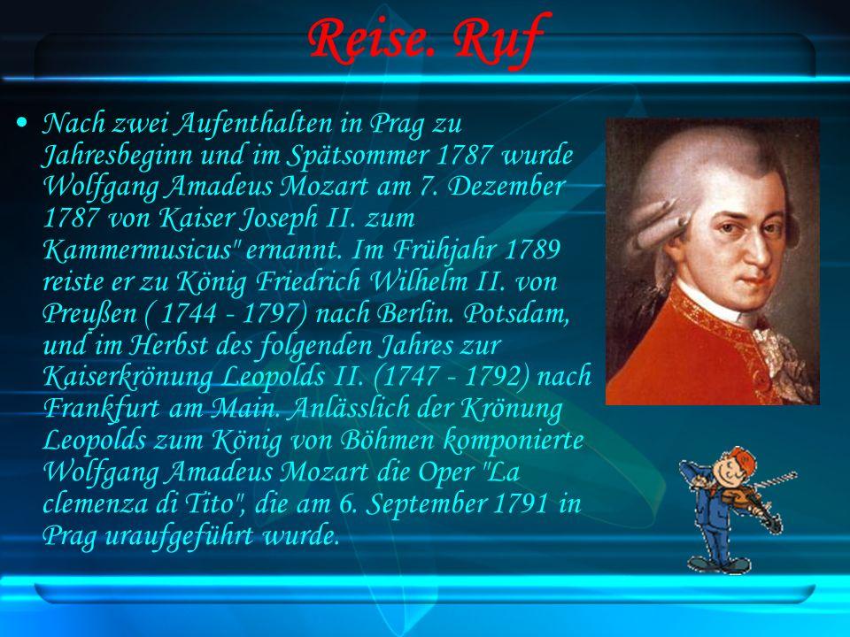 Reise. Ruf Nach zwei Aufenthalten in Prag zu Jahresbeginn und im Spätsommer 1787 wurde Wolfgang Amadeus Mozart am 7. Dezember 1787 von Kaiser Joseph I