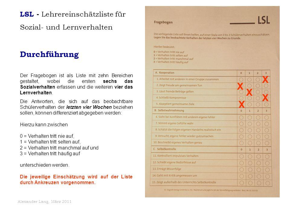 Alexander Lang, März 2011 Durchführung Der Fragebogen ist als Liste mit zehn Bereichen gestaltet, wobei die ersten sechs das Sozialverhalten erfassen