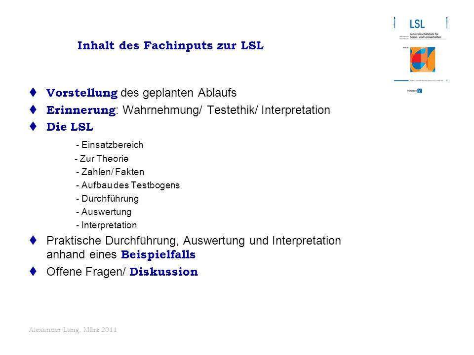 Alexander Lang, März 2011  Vorstellung des geplanten Ablaufs  Erinnerung : Wahrnehmung/ Testethik/ Interpretation  Die LSL - Einsatzbereich - Zur T