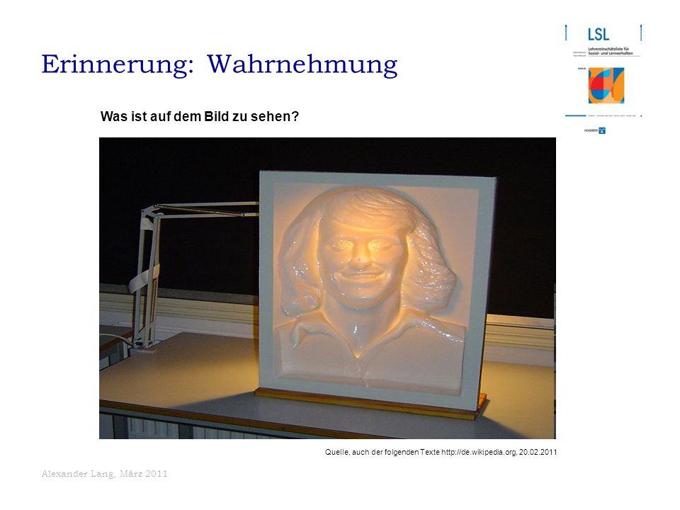 Alexander Lang, März 2011 Erinnerung: Wahrnehmung Quelle, auch der folgenden Texte http://de.wikipedia.org, 20.02.2011 Was ist auf dem Bild zu sehen?