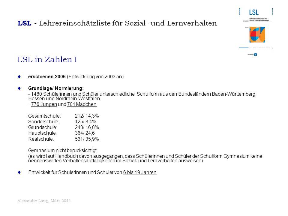 Alexander Lang, März 2011 LSL in Zahlen I  erschienen 2006 (Entwicklung von 2003 an)  Grundlage/ Normierung: - 1480 Schülerinnen und Schüler untersc