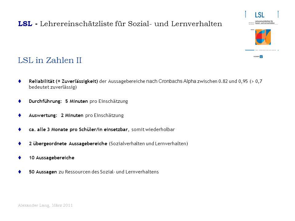 Alexander Lang, März 2011 LSL in Zahlen II  Reliabilität (= Zuverlässigkeit) der Aussagebereiche nach Cronbachs Alpha zwischen 0.82 und 0,95 (> 0,7 b