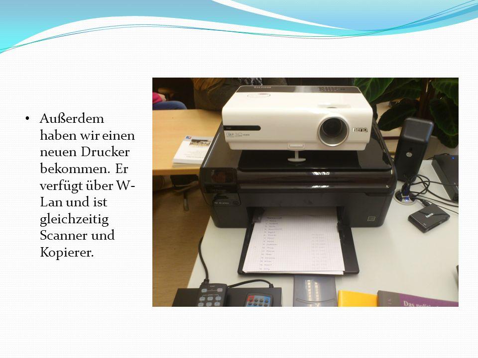 Außerdem haben wir einen neuen Drucker bekommen. Er verfügt über W- Lan und ist gleichzeitig Scanner und Kopierer.