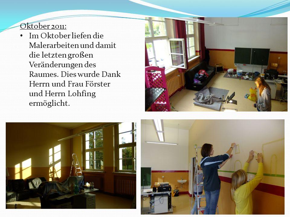Oktober 2011: Im Oktober liefen die Malerarbeiten und damit die letzten großen Veränderungen des Raumes. Dies wurde Dank Herrn und Frau Förster und He