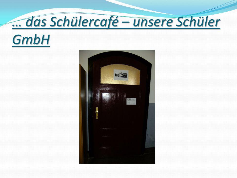 … das Schülercafé – unsere Schüler GmbH