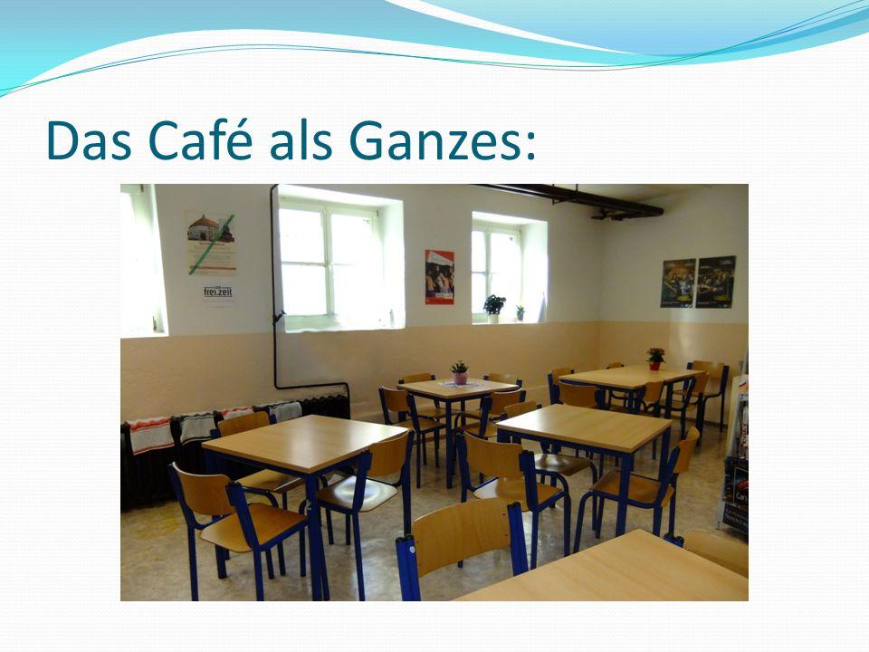 Das Café als Ganzes: