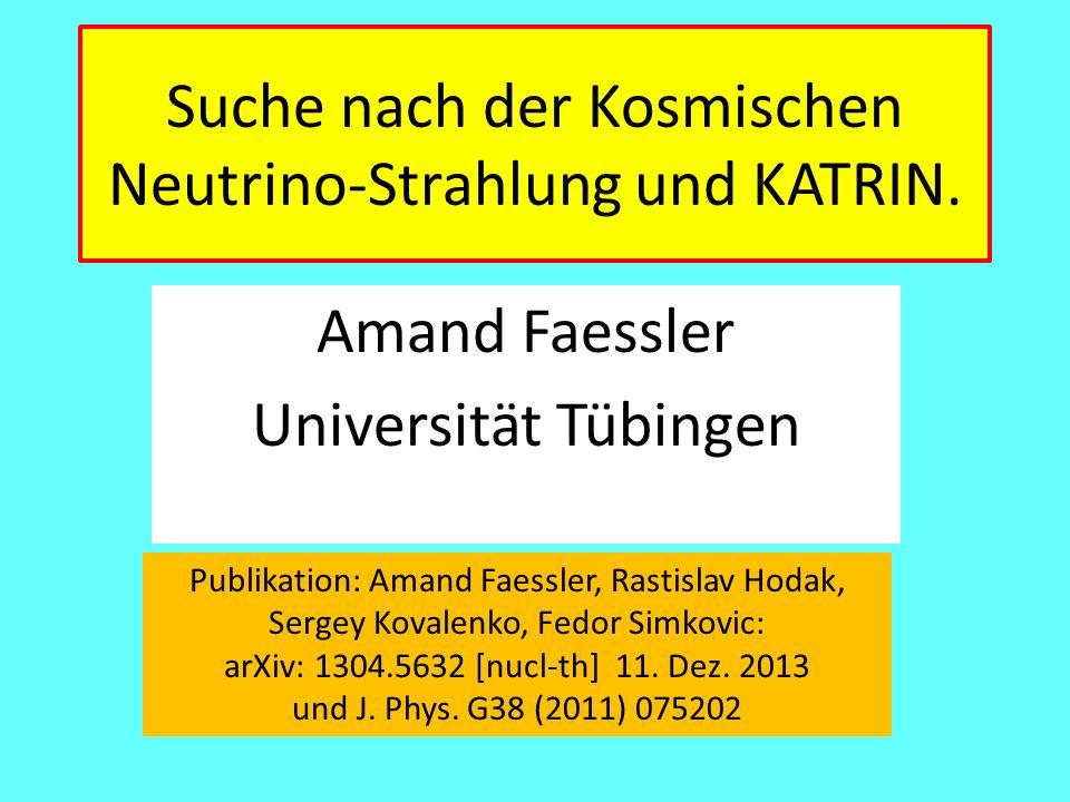 Suche nach der Kosmischen Neutrino-Strahlung und KATRIN. Amand Faessler Universität Tübingen Publikation: Amand Faessler, Rastislav Hodak, Sergey Kova