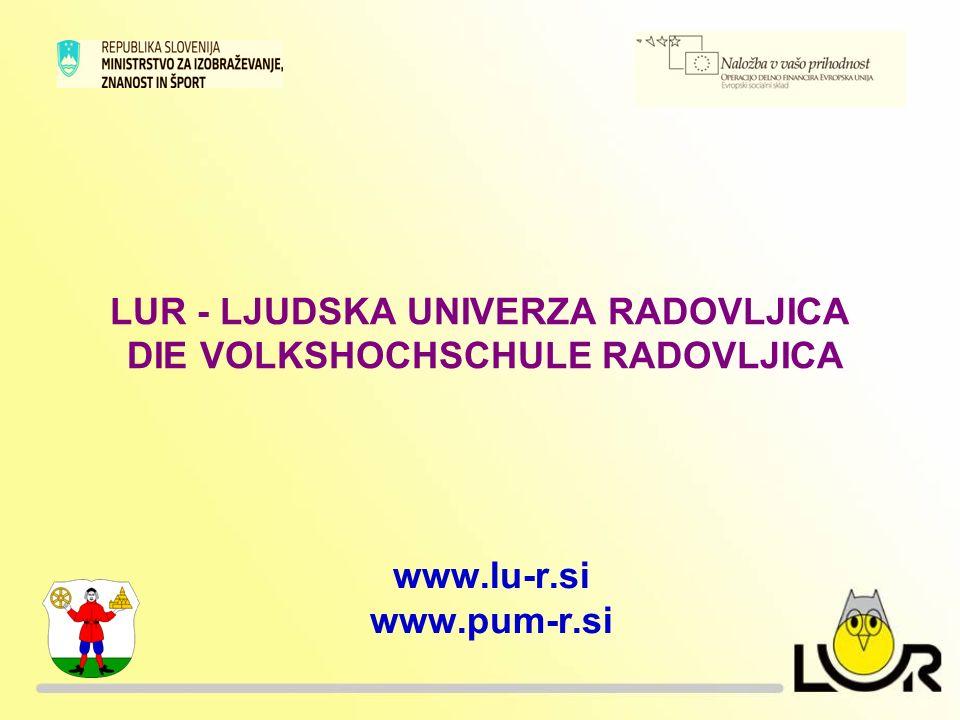 LUR - LJUDSKA UNIVERZA RADOVLJICA DIE VOLKSHOCHSCHULE RADOVLJICA www.lu-r.si www.pum-r.si