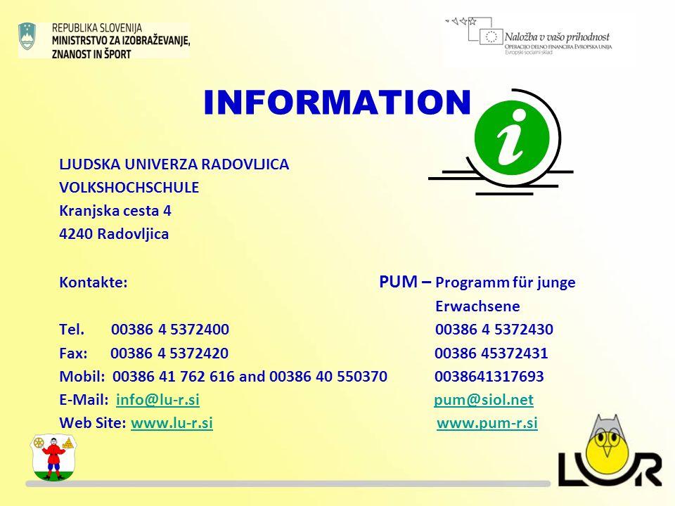 INFORMATION LJUDSKA UNIVERZA RADOVLJICA VOLKSHOCHSCHULE Kranjska cesta 4 4240 Radovljica Kontakte: PUM – Programm für junge Erwachsene Tel. 00386 4 53