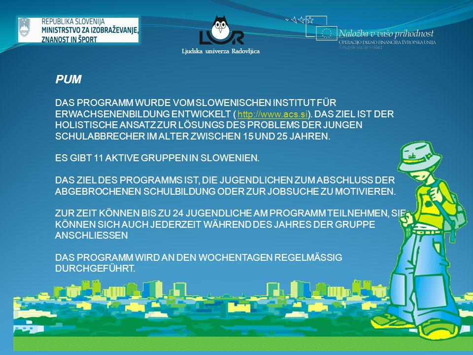 6 Ljudska univerza Radovljica PUM DAS PROGRAMM WURDE VOM SLOWENISCHEN INSTITUT FÜR ERWACHSENENBILDUNG ENTWICKELT ( http://www.acs.si). DAS ZIEL IST DE