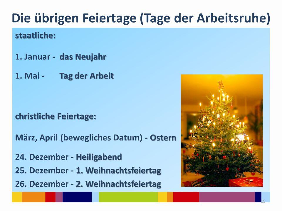 Die übrigen Feiertage (Tage der Arbeitsruhe) staatliche: das Neujahr 1. Januar - das Neujahr Tag der Arbeit 1. Mai - Tag der Arbeit christliche Feiert