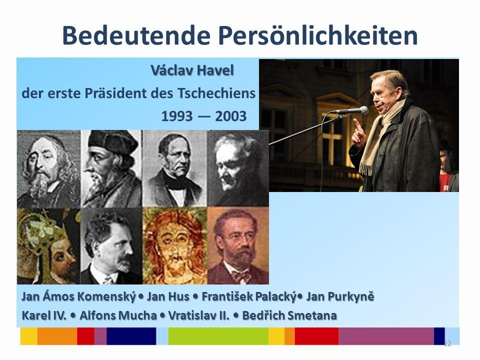 Bedeutende Persönlichkeiten Václav Havel der erste Präsident des Tschechiens 1993 — 2003 Jan Ámos Komenský Jan Hus František Palacký Jan Purkyně Karel