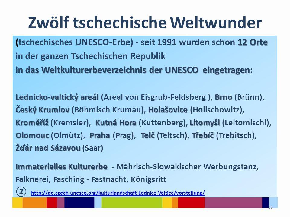Zwölf tschechische Weltwunder 12 Orte (tschechisches UNESCO-Erbe) - seit 1991 wurden schon 12 Orte in der ganzen Tschechischen Republik in das Weltkul