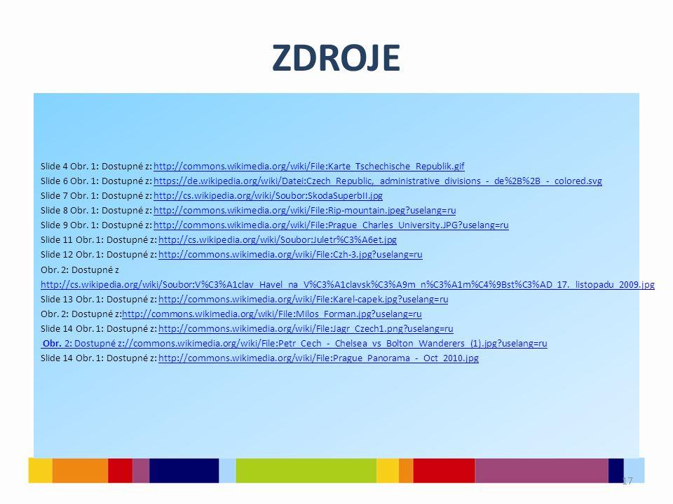 ZDROJE Slide 4 Obr. 1: Dostupné z: http://commons.wikimedia.org/wiki/File:Karte_Tschechische_Republik.gifhttp://commons.wikimedia.org/wiki/File:Karte_