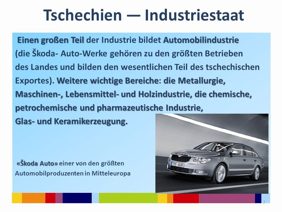 Tschechien — Industriestaat Einen großen Teil Automobilindustrie Einen großen Teil der Industrie bildet Automobilindustrie (die Škoda- Auto-Werke gehö