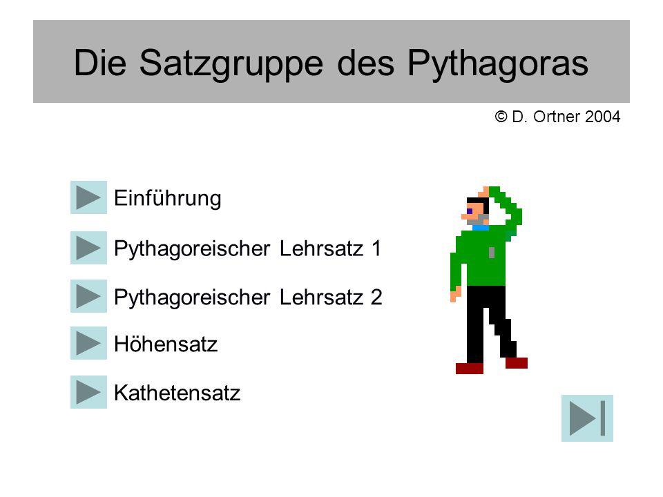 Die Satzgruppe des Pythagoras Pythagoreischer Lehrsatz 1 Höhensatz Pythagoreischer Lehrsatz 2 Kathetensatz Einführung © D.