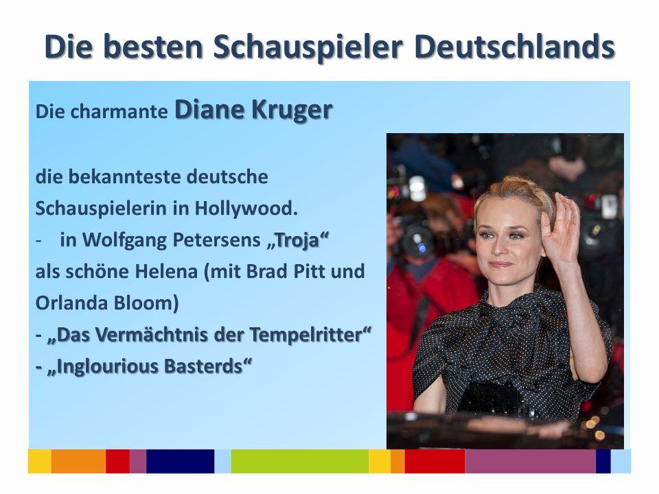 """Die besten Schauspieler Deutschlands Diane Kruger Die charmante Diane Kruger die bekannteste deutsche Schauspielerin in Hollywood. Troja"""" -in Wolfgang"""