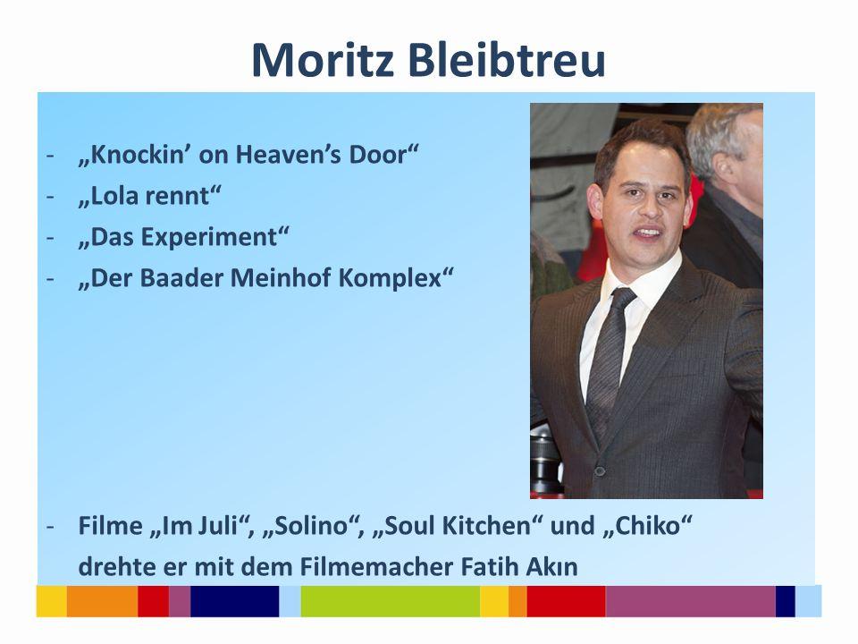 """Moritz Bleibtreu -""""Knockin' on Heaven's Door"""" -""""Lola rennt"""" -""""Das Experiment"""" -""""Der Baader Meinhof Komplex"""" -Filme """"Im Juli"""", """"Solino"""", """"Soul Kitchen"""""""
