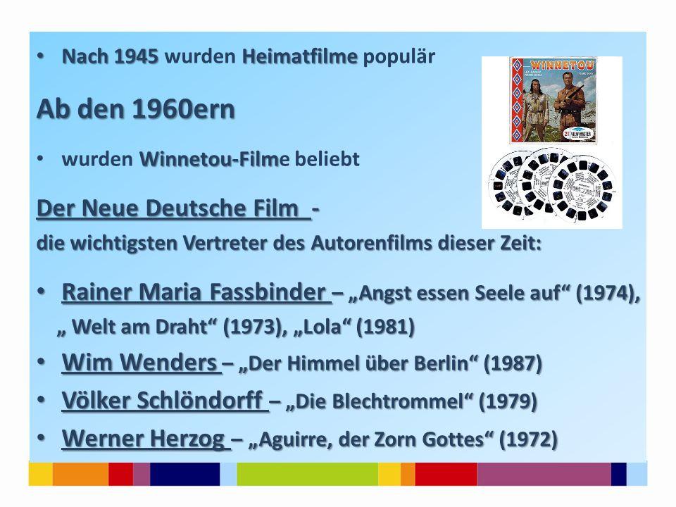 Nach 1945 Heimatfilme Nach 1945 wurden Heimatfilme populär Ab den 1960ern Winnetou-Film wurden Winnetou-Filme beliebt Der Neue Deutsche Film - die wic