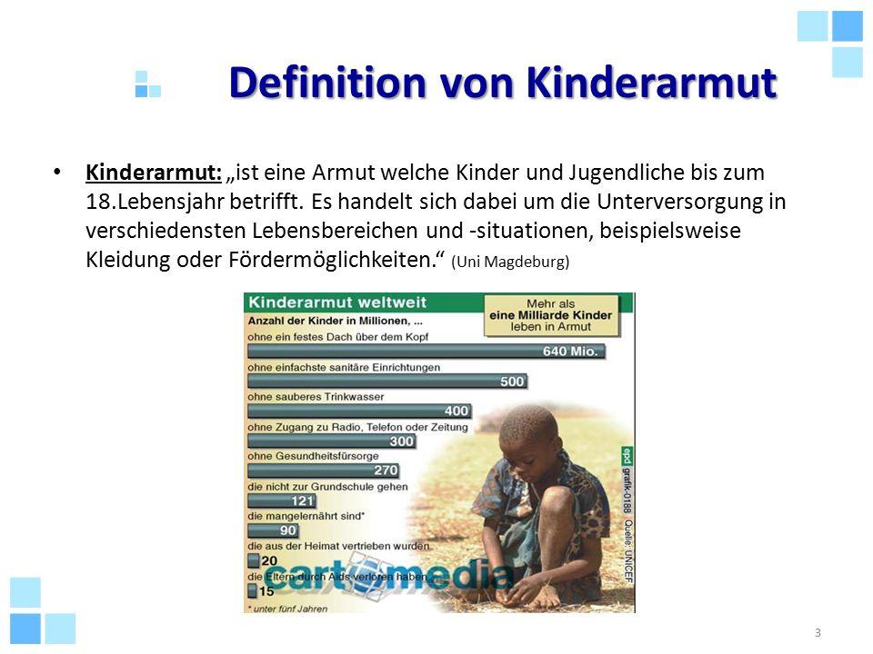 """Definition von Kinderarmut Kinderarmut: """"ist eine Armut welche Kinder und Jugendliche bis zum 18.Lebensjahr betrifft. Es handelt sich dabei um die Unt"""