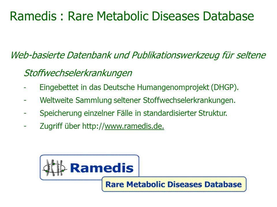 Ramedis : Rare Metabolic Diseases Database Web-basierte Datenbank und Publikationswerkzeug für seltene Stoffwechselerkrankungen - Eingebettet in das Deutsche Humangenomprojekt (DHGP).