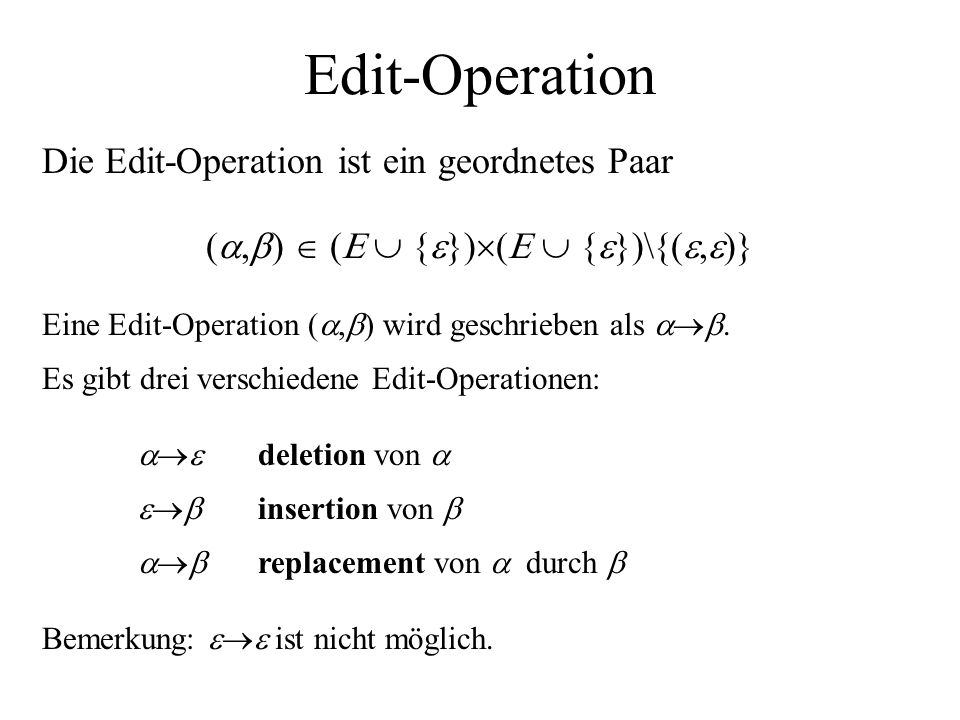 Edit-Operation Die Edit-Operation ist ein geordnetes Paar ( ,  )  (   {  })  (   {  })\{( ,  )} Eine Edit-Operation ( ,  ) wird geschrie