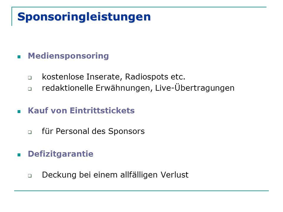 Sponsoringleistungen Mediensponsoring  kostenlose Inserate, Radiospots etc.  redaktionelle Erwähnungen, Live-Übertragungen Kauf von Eintrittstickets