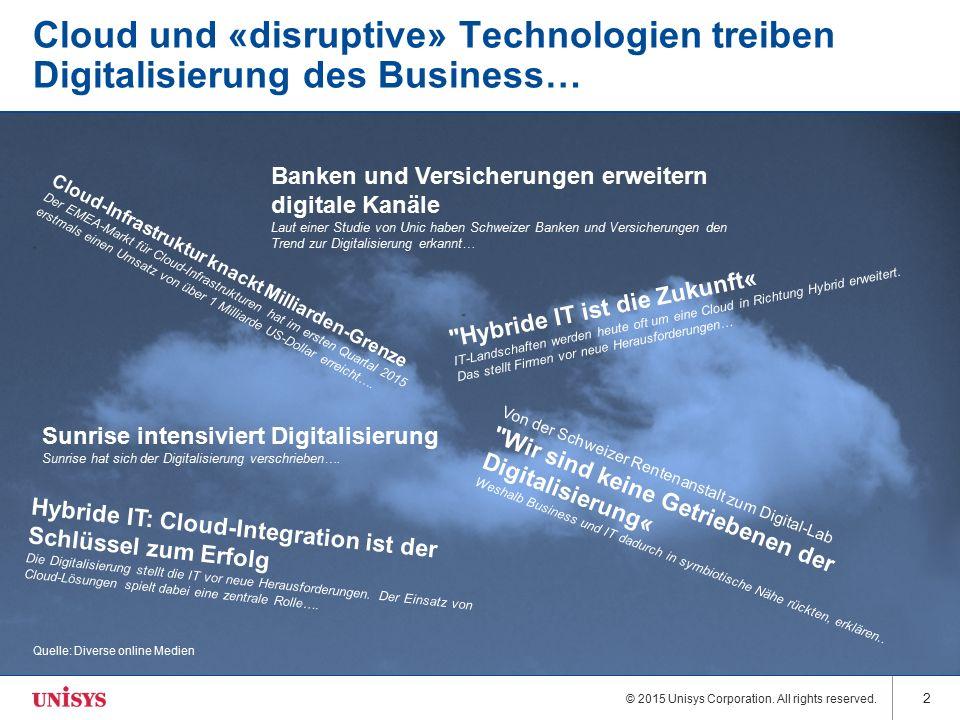 © 2015 Unisys Corporation. All rights reserved. 2 Cloud und «disruptive» Technologien treiben Digitalisierung des Business… Banken und Versicherungen
