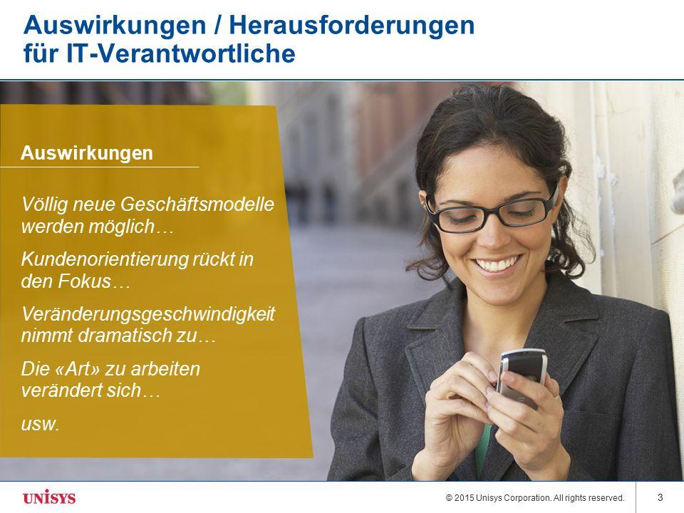 © 2015 Unisys Corporation. All rights reserved. 3 Auswirkungen / Herausforderungen für IT-Verantwortliche Auswirkungen Völlig neue Geschäftsmodelle we