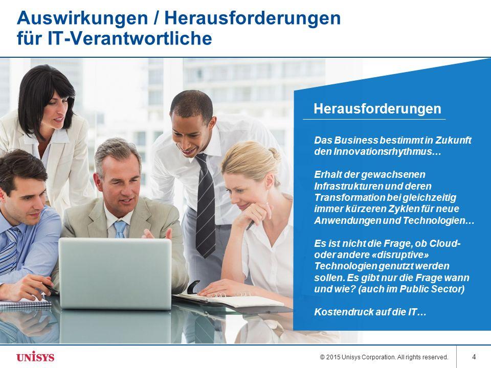 © 2015 Unisys Corporation. All rights reserved. 4 Auswirkungen / Herausforderungen für IT-Verantwortliche Das Business bestimmt in Zukunft den Innovat