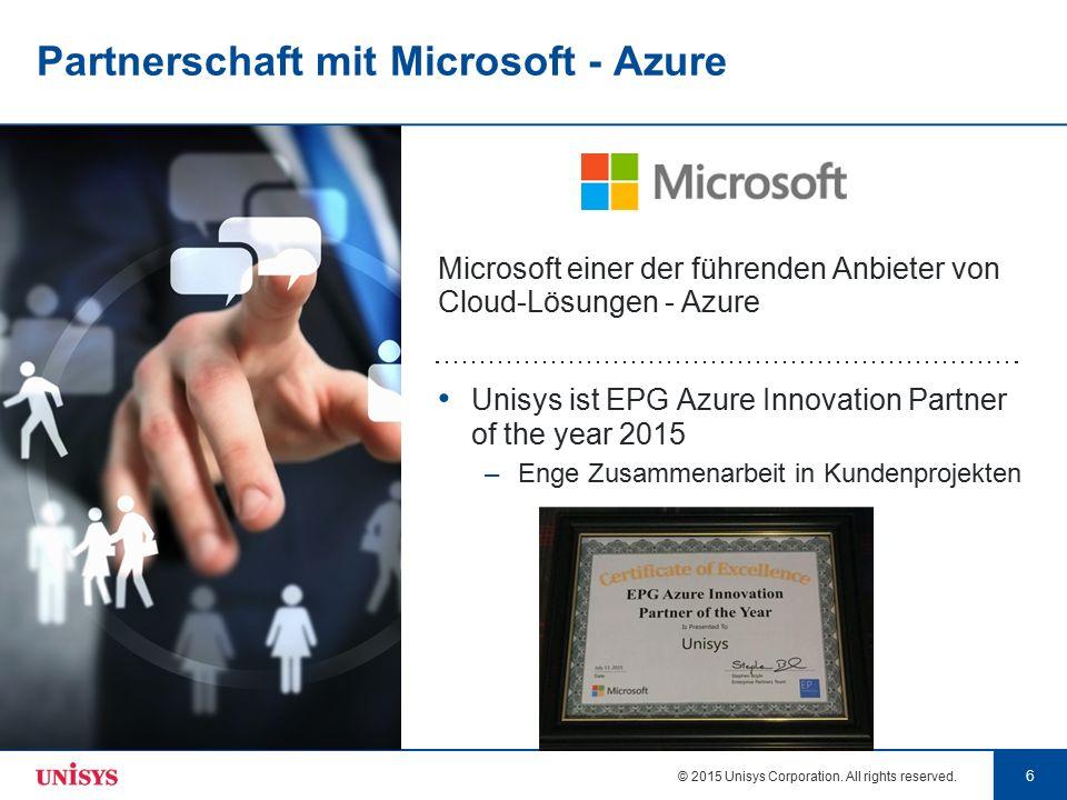 © 2015 Unisys Corporation. All rights reserved. 6 6 Partnerschaft mit Microsoft - Azure Microsoft einer der führenden Anbieter von Cloud-Lösungen - Az
